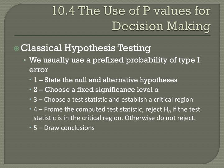 10.4 The Use of P values for Decision Making