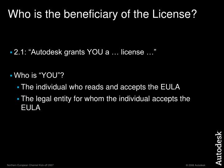 Who is the beneficiary of the License?