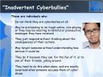 inadvertent cyberbullies