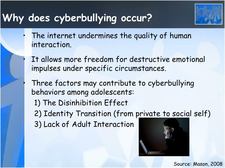 Why does cyberbullying occur?