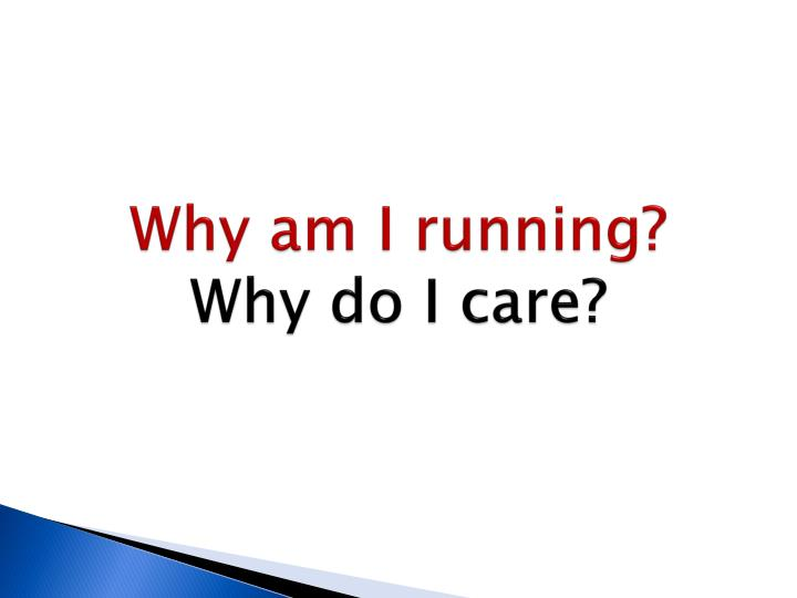 Why am I running?