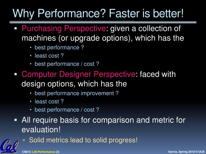 Why Performance? Faster is better!