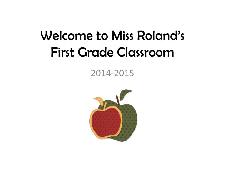 W elcome to miss roland s first grade classroom
