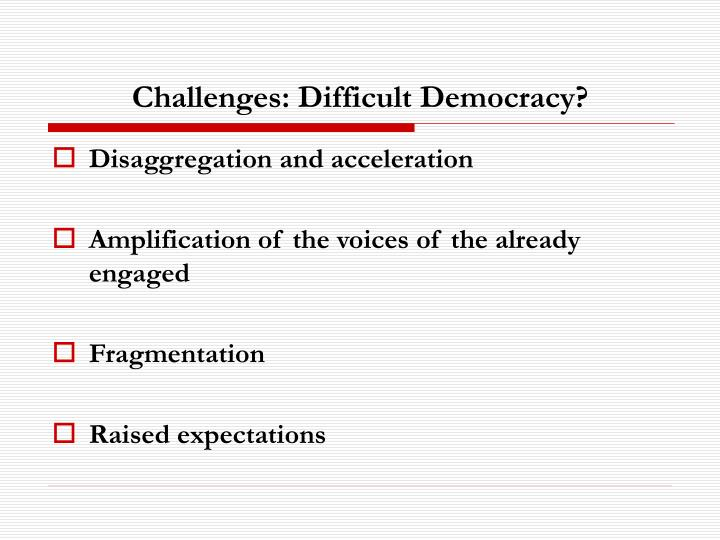Challenges: Difficult Democracy?