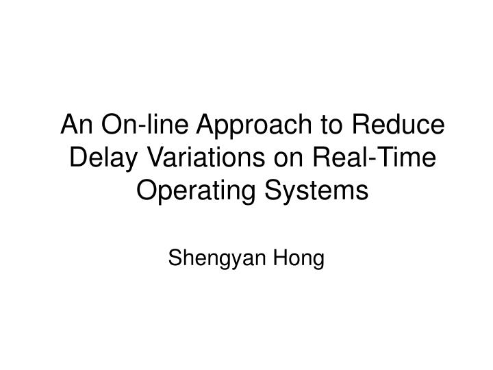 An on line approach to reduce delay variations on real time operating systems