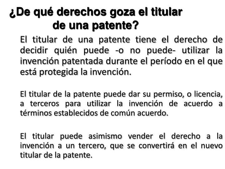 ¿De qué derechos goza el titular de una patente
