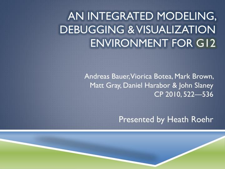 an integrated modeling debugging visualization environment for g12