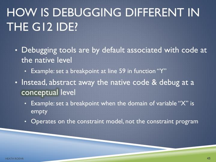 HOW IS DEBUGGING DIFFERENT IN THE G12 IDE?