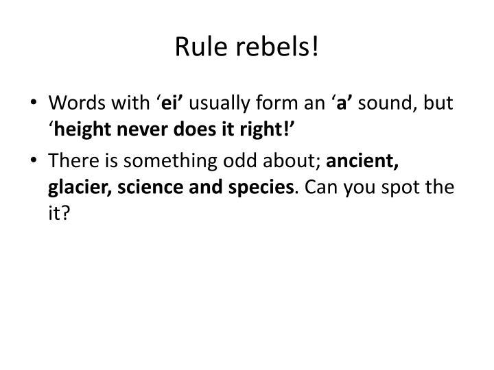 Rule rebels!
