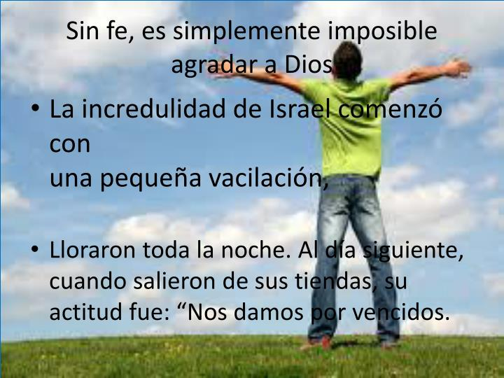 Sin fe, es simplemente imposible