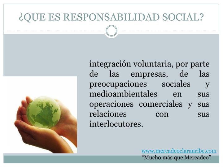 ¿QUE ES RESPONSABILIDAD SOCIAL?
