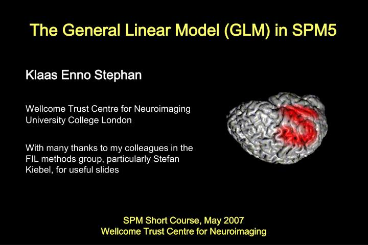The General Linear Model (GLM) in SPM5