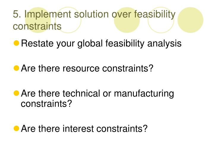 5. Implement solution over feasibility constraints