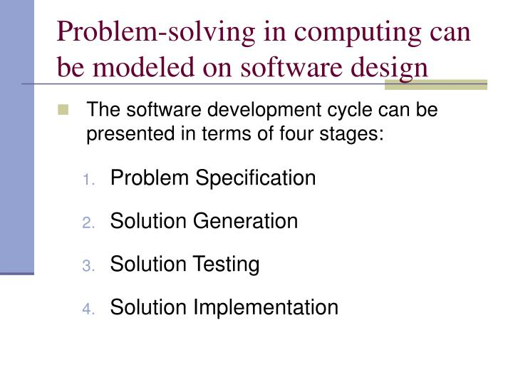 Problem-solving in computing can be modeled on software design
