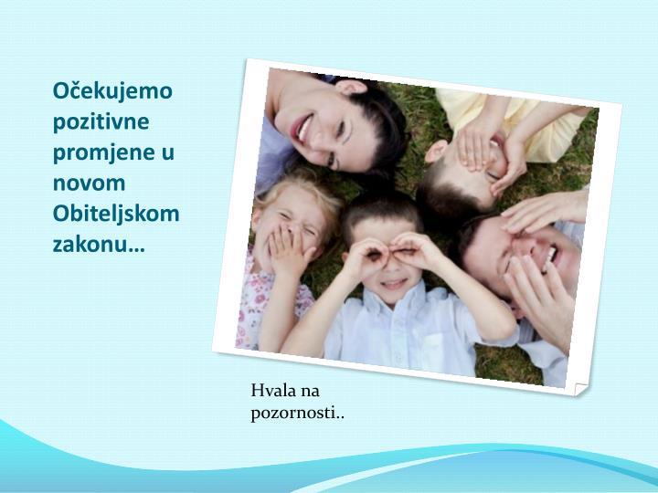 Očekujemo pozitivne promjene u novom Obiteljskom zakonu…