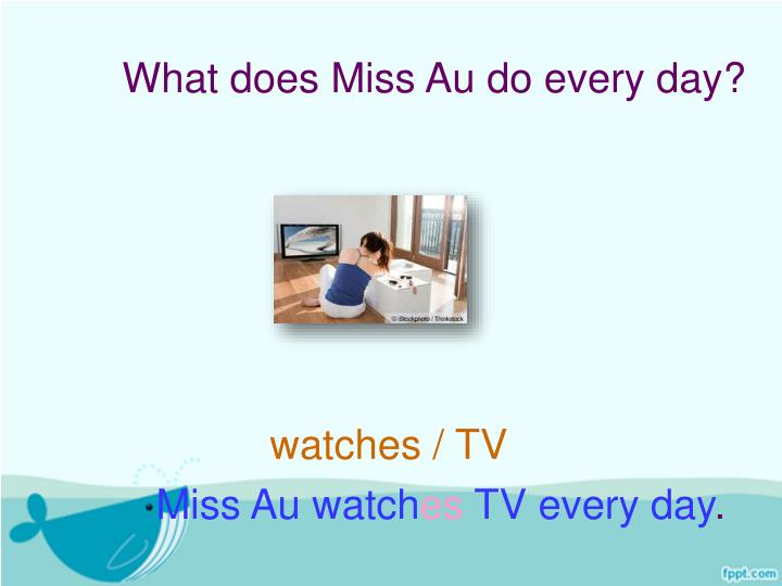 What does Miss Au do every day?