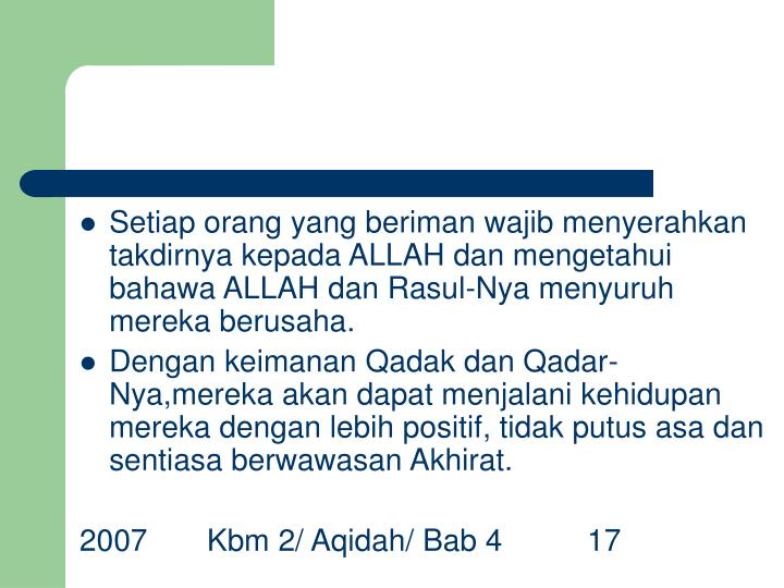 Setiap orang yang beriman wajib menyerahkan takdirnya kepada ALLAH dan mengetahui bahawa ALLAH dan Rasul-Nya menyuruh mereka berusaha.
