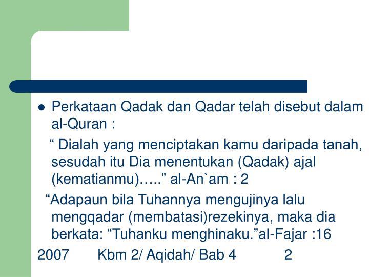 Perkataan Qadak dan Qadar telah disebut dalam al-Quran :