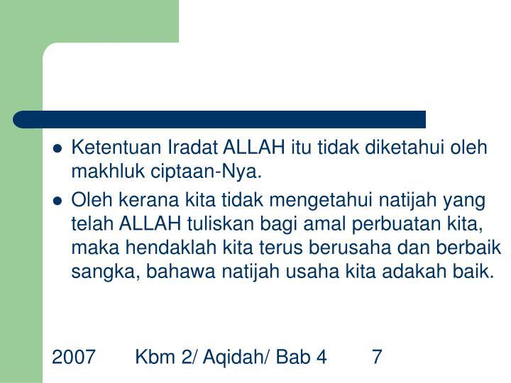 Ketentuan Iradat ALLAH itu tidak diketahui oleh makhluk ciptaan-Nya.