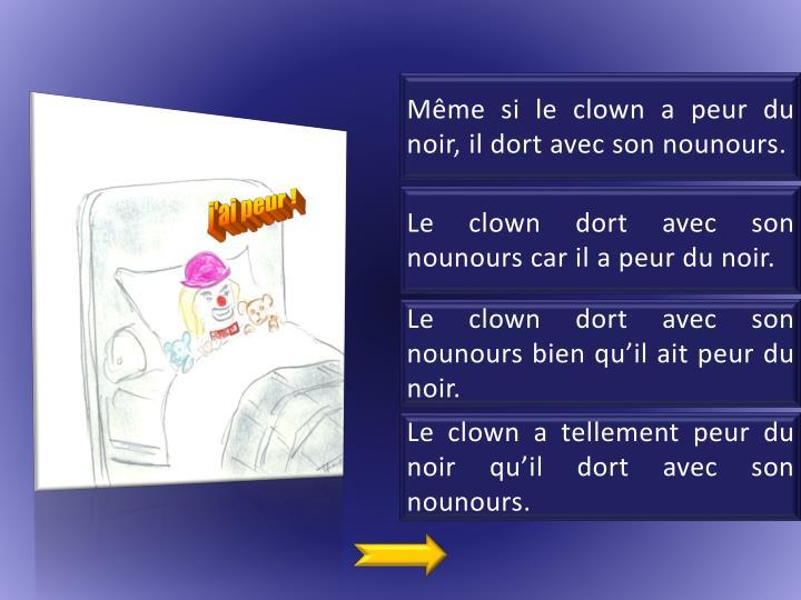 Même si le clown a peur du noir, il dort avec son nounours