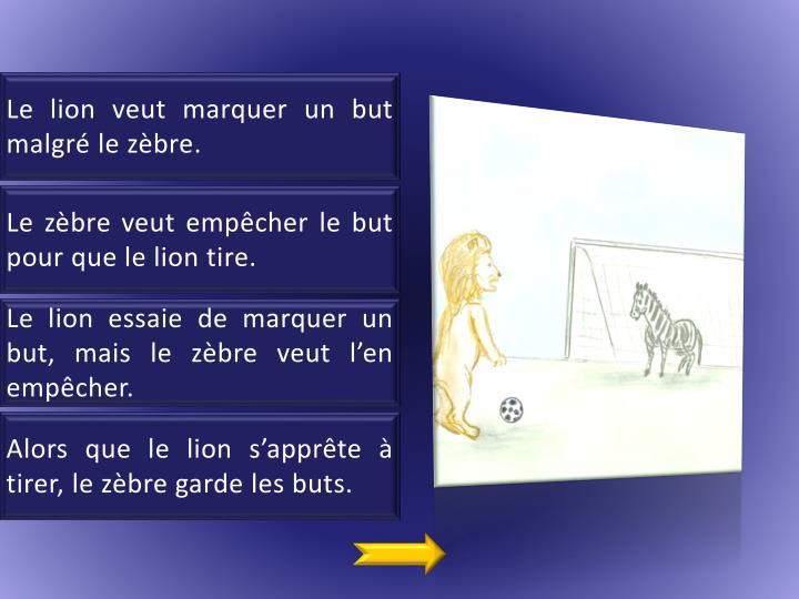 Le lion veut marquer un but malgré le zèbre.