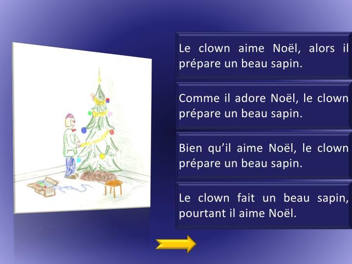 Le clown aime Noël, alors il prépare un beau sapin.