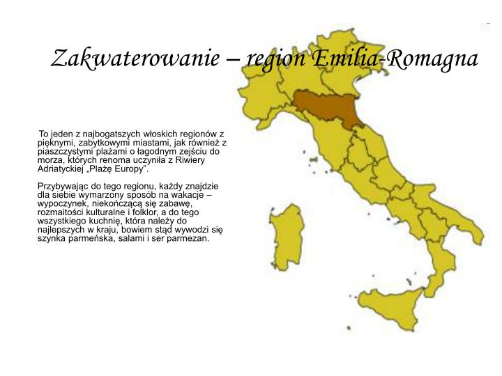 To jeden z najbogatszych woskich regionw z piknymi, zabytkowymi miastami, jak rwnie z piaszczystymi plaami o agodnym zejciu do morza, ktrych renoma uczynia z Riwiery Adriatyckiej Pla Europy.