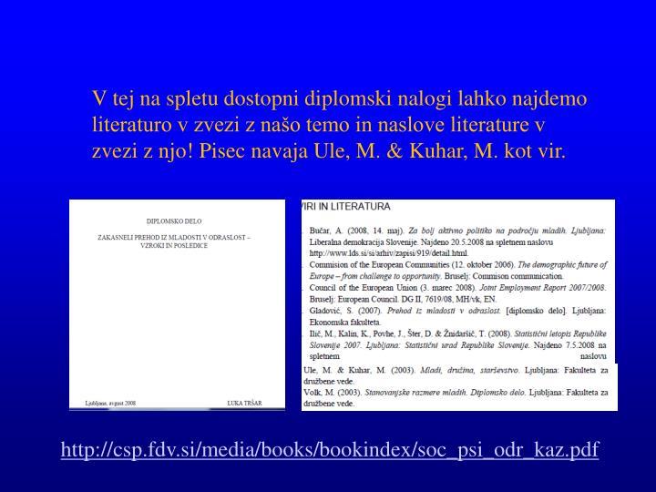 V tej na spletu dostopni diplomski nalogi lahko najdemo literaturo v zvezi z našo temo in naslove literature v zvezi z njo! Pisec navaja Ule, M. & Kuhar, M. kot vir.