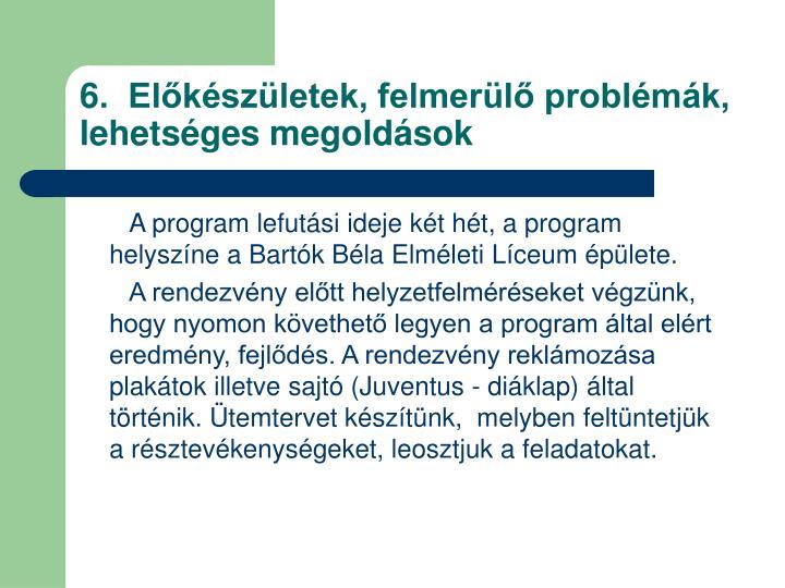 6.  Előkészületek, felmerülő problémák, lehetséges megoldások