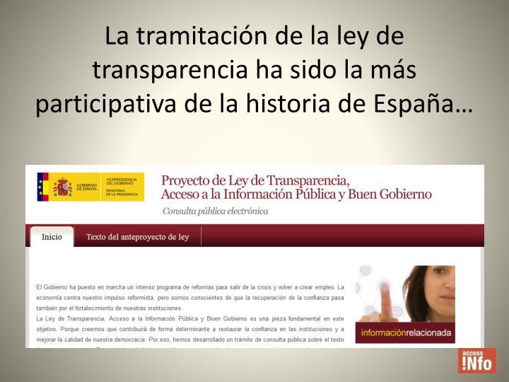 La tramitación de la ley de transparencia ha sido la más participativa de la historia de España…