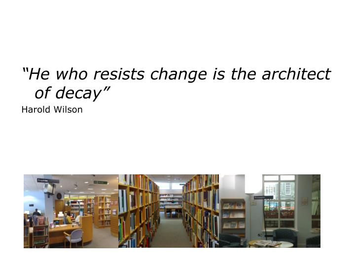 """He who resists change is the architect of decay"""
