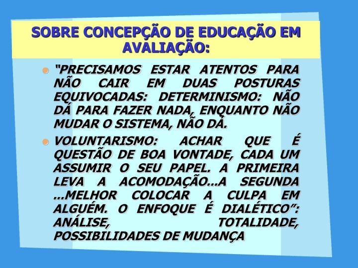 SOBRE CONCEPÇÃO DE EDUCAÇÃO EM AVALIAÇÃO: