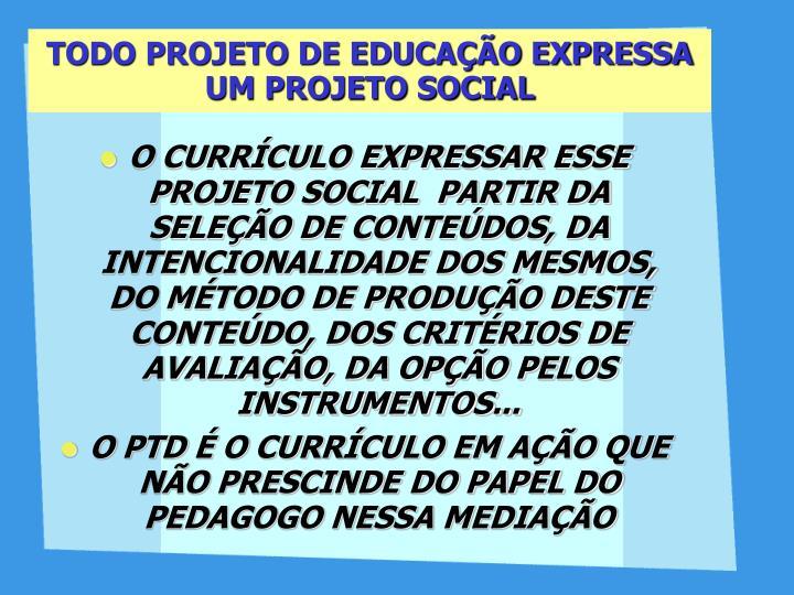 TODO PROJETO DE EDUCAÇÃO EXPRESSA UM PROJETO SOCIAL
