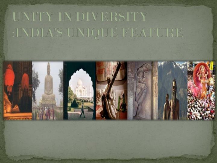 UNITY IN DIVERSITY :INDIA'S UNIQUE FEATURE