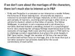 if we don t care about the marriages of the characters there isn t much else to interest us in p p1
