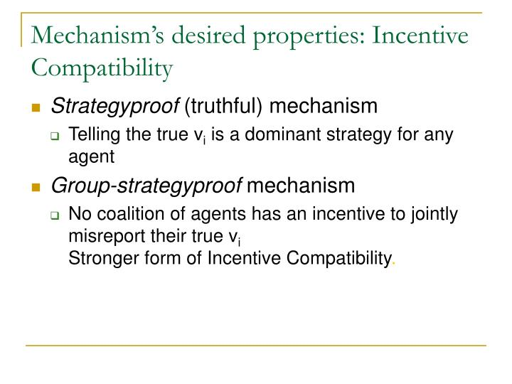 Mechanism's desired properties: Incentive Compatibility