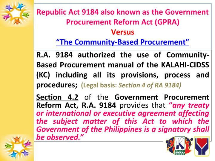 Republic Act 9184 also known as the Government Procurement Reform Act (GPRA)