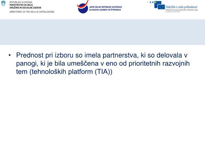 Prednost pri izboru so imela partnerstva, ki so delovala v panogi, ki je bila umeščena v eno od prioritetnih razvojnih tem (tehnoloških platform (TIA))