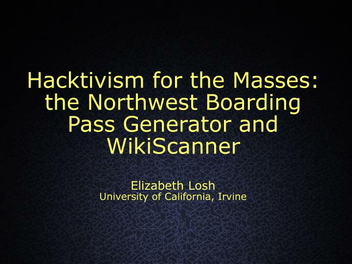 Hacktivism for the Masses: the Northwest Boarding Pass Generator and WikiScanner