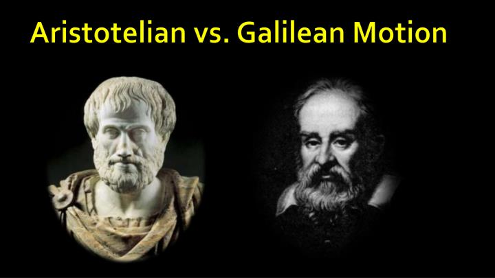 Aristotelian vs. Galilean Motion
