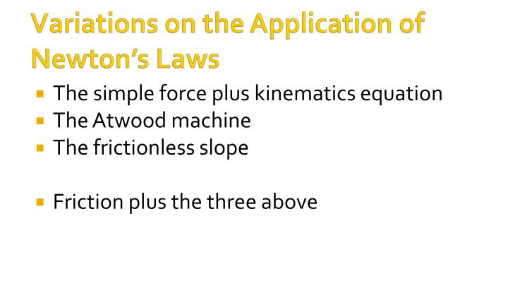 Variations on the Application of Newton's Laws