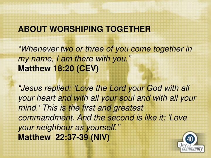 ABOUT WORSHIPING TOGETHER