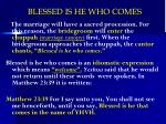 blessed is he who comes