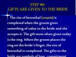 step 6 gifts are given to the bride