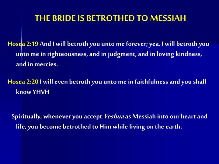 THE BRIDE IS BETROTHED TO MESSIAH
