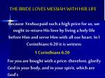 the bride loves messiah with her life