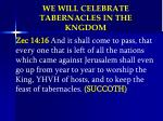 we will celebrate tabernacles in the kngdom