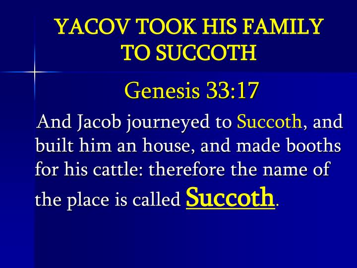 YACOV TOOK HIS FAMILY TO SUCCOTH