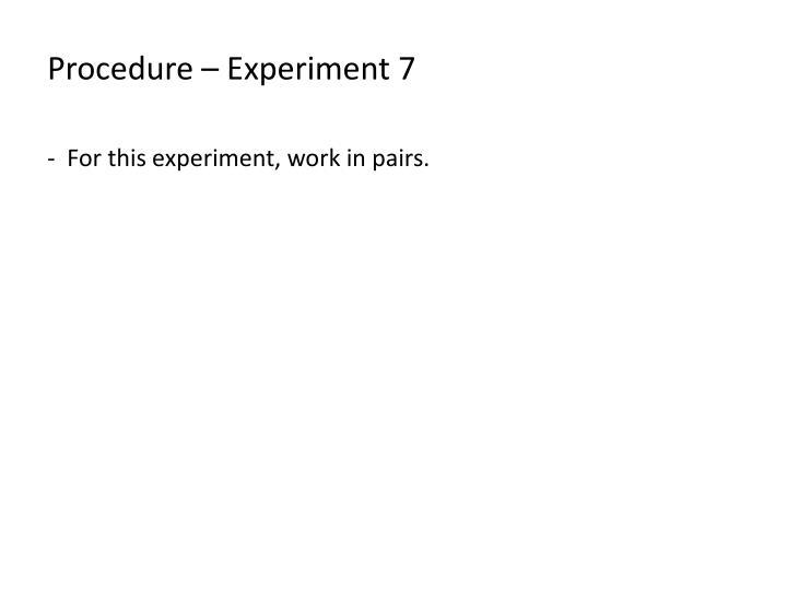 Procedure – Experiment 7