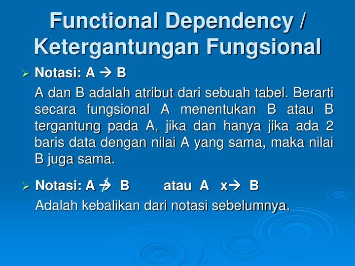 Functional Dependency / Ketergantungan Fungsional